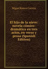Книга под заказ: «El hijo de la nieve: novela cómico-dramática en tres actos, en verso y prosa (Spanish Edition)»