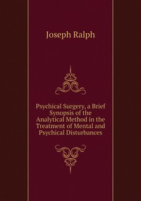 Книга под заказ: «Psychical Surgery, a Brief Synopsis of the Analytical Method in the Treatment of Mental and Psychical Disturbances»