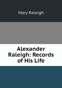 Книга под заказ: «Alexander Raleigh: Records of His Life»