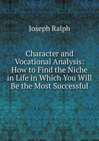 Книга под заказ: «Character and Vocational Analysis: How to Find the Niche in Life in Which You Will Be the Most Successful»