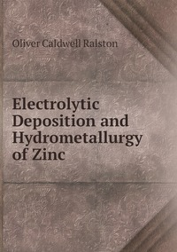 Книга под заказ: «Electrolytic Deposition and Hydrometallurgy of Zinc»