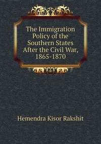 Книга под заказ: «The Immigration Policy of the Southern States After the Civil War, 1865-1870»