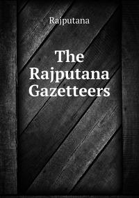 Книга под заказ: «The Rajputana Gazetteers»