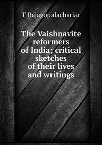 Книга под заказ: «The Vaishnavite reformers of India; critical sketches of their lives and writings»
