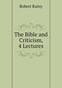 Книга под заказ: «The Bible and Criticism, 4 Lectures»