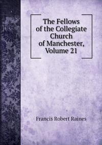 Книга под заказ: «The Fellows of the Collegiate Church of Manchester, Volume 21»