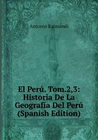 Книга под заказ: «El Perú. Tom.2,3: Historia De La Geografía Del Perú (Spanish Edition)»