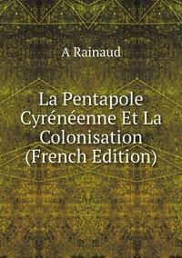 Книга под заказ: «La Pentapole Cyrénéenne Et La Colonisation (French Edition)»