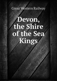Книга под заказ: «Devon, the Shire of the Sea Kings»