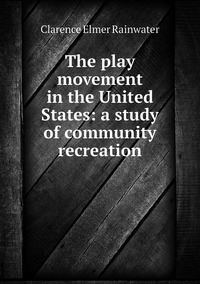Книга под заказ: «The play movement in the United States: a study of community recreation»