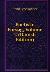 Poetiske Forsøg, Volume 2 (Danish Edition), Knud Lyne Rahbek обложка-превью