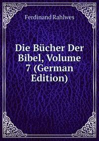 Die Bücher Der Bibel, Volume 7 (German Edition), Ferdinand Rahlwes обложка-превью