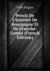 Книга под заказ: «Précis De L'histoire De Bourgogne Et De Franche-Comté (French Edition)»