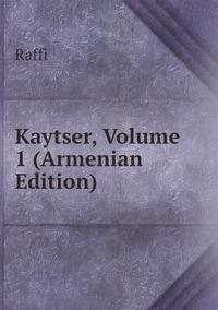 Книга под заказ: «Kaytser, Volume 1 (Armenian Edition)»
