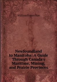 Книга под заказ: «Newfoundland to Manitoba: A Guide Through Canada's Maritime, Mining, and Prairie Provinces»