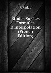 Книга под заказ: «Études Sur Les Formules D'Interpolation (French Edition)»