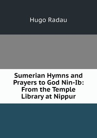 Книга под заказ: «Sumerian Hymns and Prayers to God Nin-Ib: From the Temple Library at Nippur»