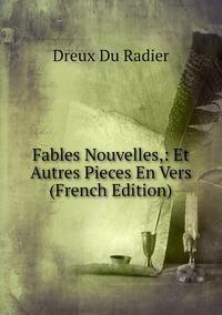 Fables Nouvelles,: Et Autres Pieces En Vers (French Edition), Dreux Du Radier обложка-превью