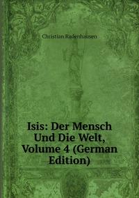 Isis: Der Mensch Und Die Welt, Volume 4 (German Edition), Christian Radenhausen обложка-превью