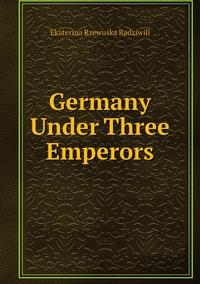 Germany Under Three Emperors, Catherine Princess Radziwill обложка-превью