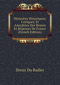 Mémoires Historiques, Critiques, Et Anecdotes Des Reines Et Régentes De France (French Edition), Dreux Du Radier обложка-превью