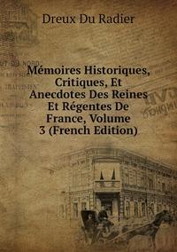 Книга под заказ: «Mémoires Historiques, Critiques, Et Anecdotes Des Reines Et Régentes De France, Volume 3 (French Edition)»
