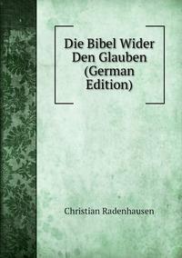 Die Bibel Wider Den Glauben (German Edition), Christian Radenhausen обложка-превью