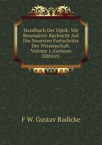 Книга под заказ: «Handbuch Der Optik: Mit Besonderer Rücksicht Auf Die Neuesten Fortschritte Der Wissenschaft, Volume 1 (German Edition)»