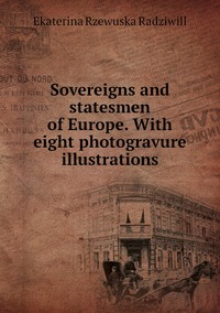 Книга под заказ: «Sovereigns and statesmen of Europe. With eight photogravure illustrations»