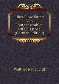 Книга под заказ: «Über Einwirkung Von Röntgenstrahlen Auf Flussspat . (German Edition)»