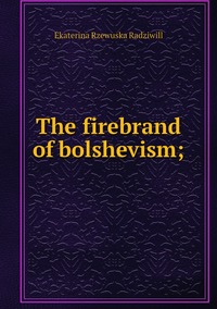 Книга под заказ: «The firebrand of bolshevism;»