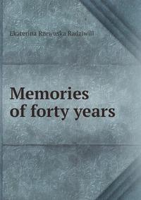 Memories of forty years, Catherine Princess Radziwill обложка-превью