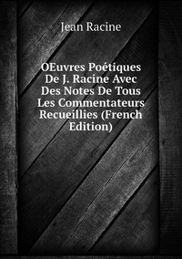 Книга под заказ: «OEuvres Poétiques De J. Racine Avec Des Notes De Tous Les Commentateurs Recueillies (French Edition)»
