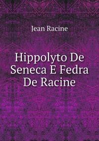 Книга под заказ: «Hippolyto De Seneca E Fedra De Racine»