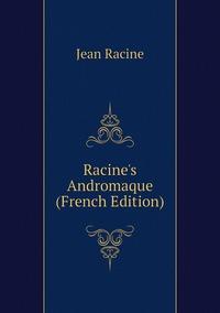 Книга под заказ: «Racine's Andromaque (French Edition)»