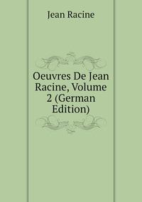 Книга под заказ: «Oeuvres De Jean Racine, Volume 2 (German Edition)»