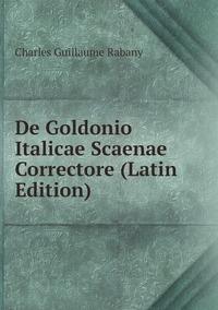 Книга под заказ: «De Goldonio Italicae Scaenae Correctore (Latin Edition)»