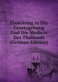 Книга под заказ: «Einleitung in Die Gesetzgebung Und Die Medicin Des Thalmuds (German Edition)»
