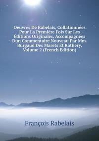 Книга под заказ: «Oeuvres De Rabelais, Collationnées Pour La Première Fois Sur Les Éditions Originales, Accompagnées Dun Commentaire Nouveau Par Mm. Burgaud Des Marets Et Rathery, Volume 2 (French Edition)»