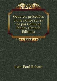 Oeuvres, précédées d'une notice sur sa vie par Collin de Plancy (French Edition), Jean-Paul Rabaut обложка-превью