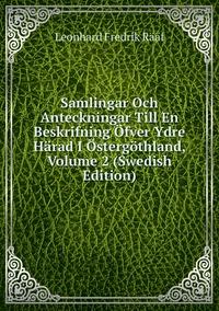 Книга под заказ: «Samlingar Och Anteckningar Till En Beskrifning Öfver Ydre Härad I Östergöthland, Volume 2 (Swedish Edition)»