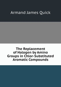 Книга под заказ: «The Replacement of Halogen by Amino Groups in Chlor-Substituted Aromatic Compounds»