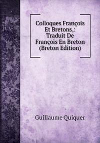 Книга под заказ: «Colloques François Et Bretons,: Traduit De François En Breton (Breton Edition)»