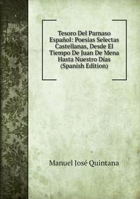 Книга под заказ: «Tesoro Del Parnaso Español: Poesias Selectas Castellanas, Desde El Tiempo De Juan De Mena Hasta Nuestro Días (Spanish Edition)»