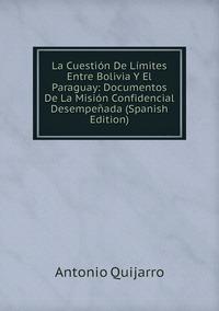 Книга под заказ: «La Cuestión De Límites Entre Bolivia Y El Paraguay: Documentos De La Misión Confidencial Desempeñada (Spanish Edition)»