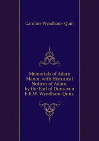 Книга под заказ: «Memorials of Adare Manor. with Historical Notices of Adare, by the Earl of Dunraven E.R.W. Wyndham-Quin.»