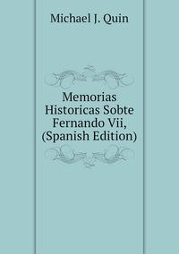 Memorias  Historicas Sobte Fernando Vii, (Spanish Edition), Michael J. Quin обложка-превью