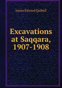 Книга под заказ: «Excavations at Saqqara, 1907-1908»