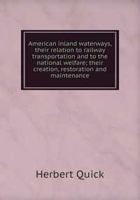Книга под заказ: «American inland waterways, their relation to railway transportation and to the national welfare; their creation, restoration and maintenance»
