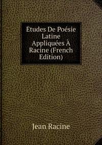 Книга под заказ: «Études De Poésie Latine Appliquées À Racine (French Edition)»